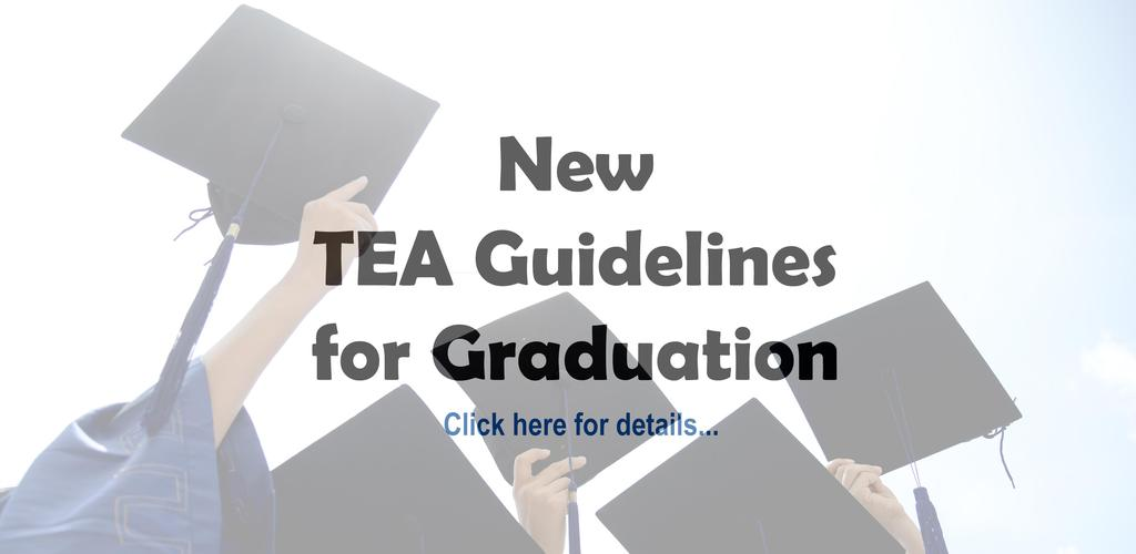 New TEA Guidelines for Graduation.  Click here for details.  Pic of Grad Caps in air.