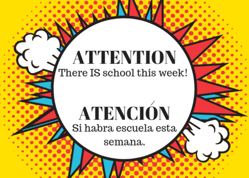 Attention! There is school this week. Atencion! Si habra escuela esta semana.