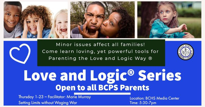 Open to all BCPS Parents!  Love and Logic Series   Minor issues affect all families!  Come learn loving, yet powerful tools for parenting the Love and Logic way.  Thursday, January 23, 2020    Facilitator:  Marie Murray     Location:   BCHS Media Center   Time:  5:30 p.m. - 7:00 p.m.  Setting Limits without Waging War!