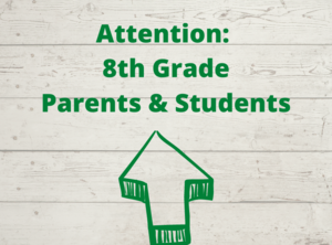 Attnetion 8th Grade Parents and Students
