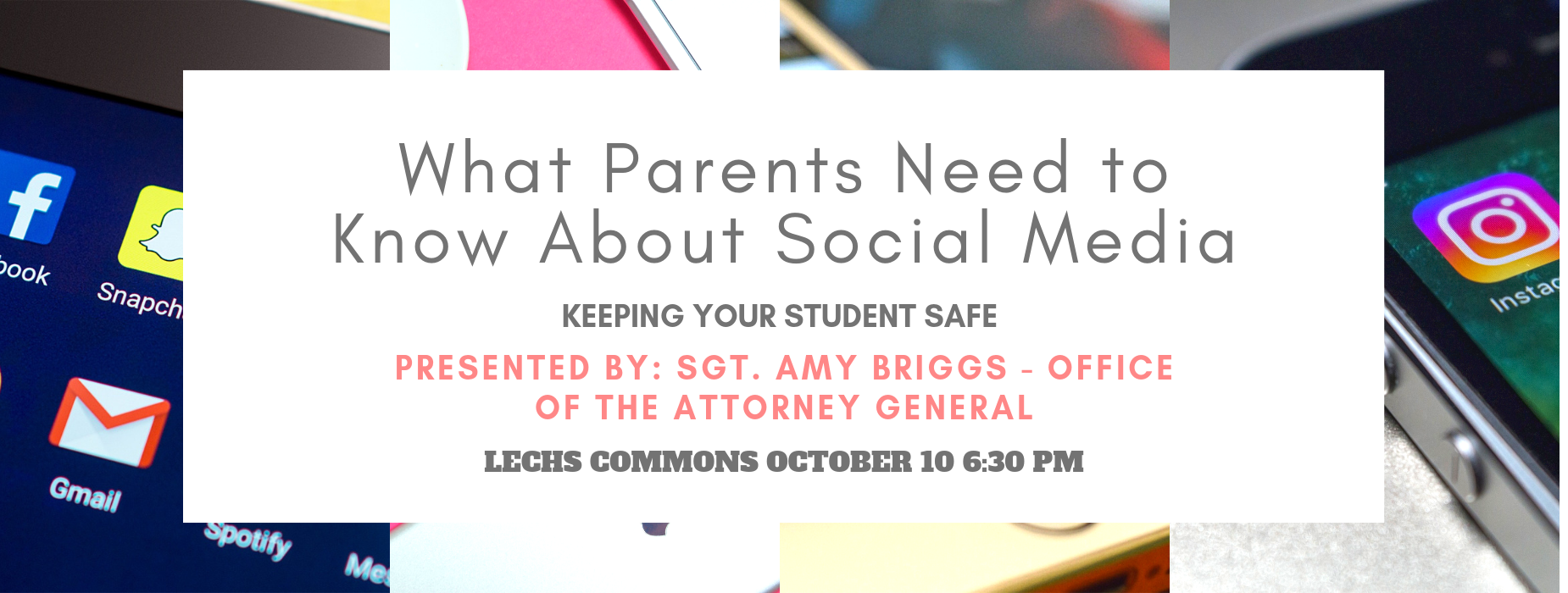 Sgt. Amy Briggs will be on campus october 11 at 6:30pm to speak about the importance of monitoring your child's social media and keeping them safe.