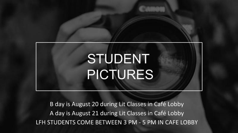 All underclassmen as well as seniors will get their picture taken August 20th and August 21st. Also, LFH can have pictures taken on those days from 3 pm - 5 pm in the cafeteria lobby. Please enter through the cafeteria doors.