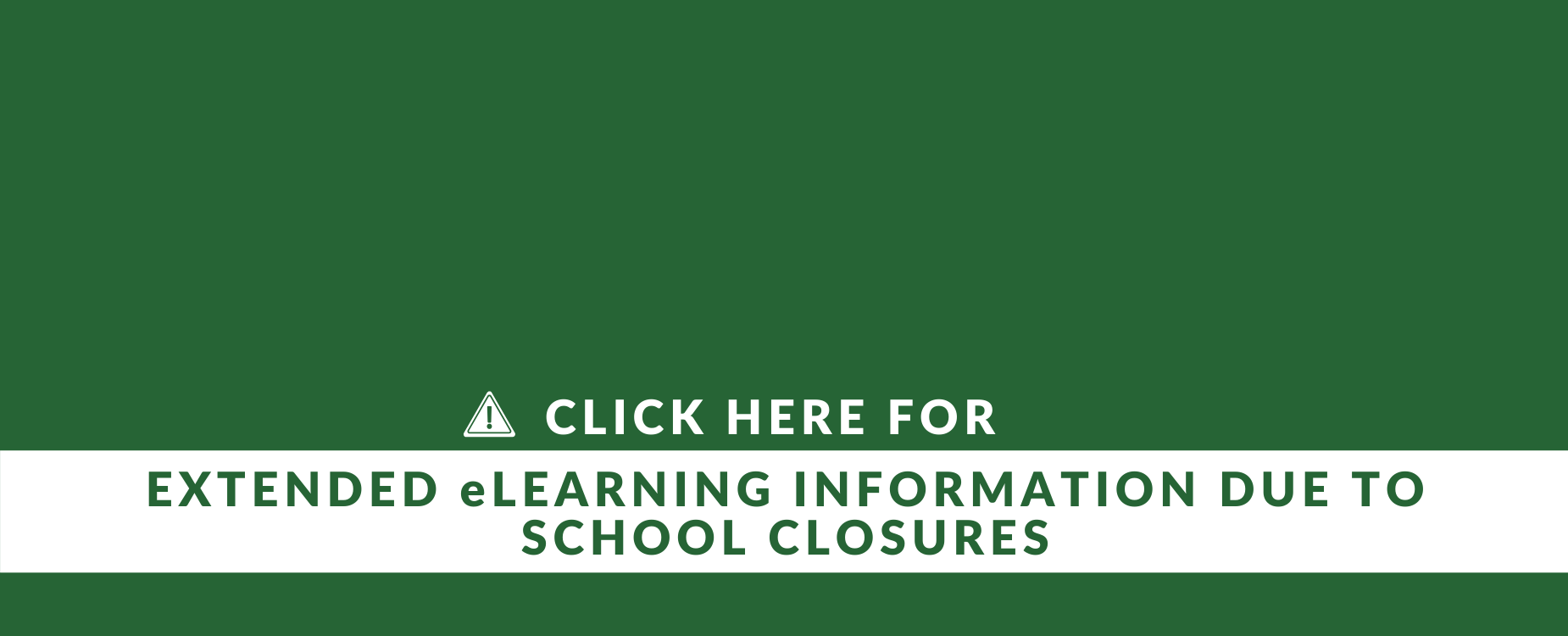Click here for EXTENDED eLEARNING INFORMATION DUE TO SCHOOL CLOSURES