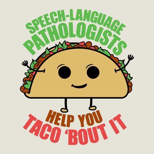 Speech Language Pathologists help you Taco bout it!