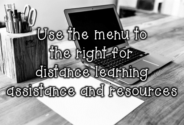 use the menu to the right for distance learning resources and assistance