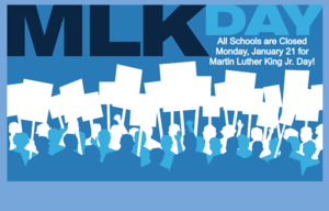 Schools are closed Monday, Jan. 21 for MLK Day