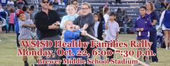 WSISD Healthy Families Rally Monday, Oct. 22, 6:00-7:30 p.m., Brewer Middle Stadium