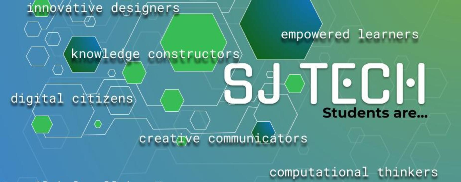 SJ Tech students are innovative designers, empowered learners, knowledge constructors, digital citizens, creative communicators