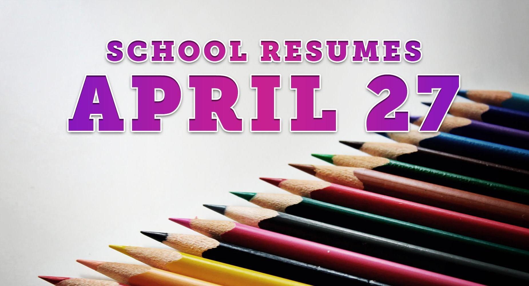 School Resumes April 27