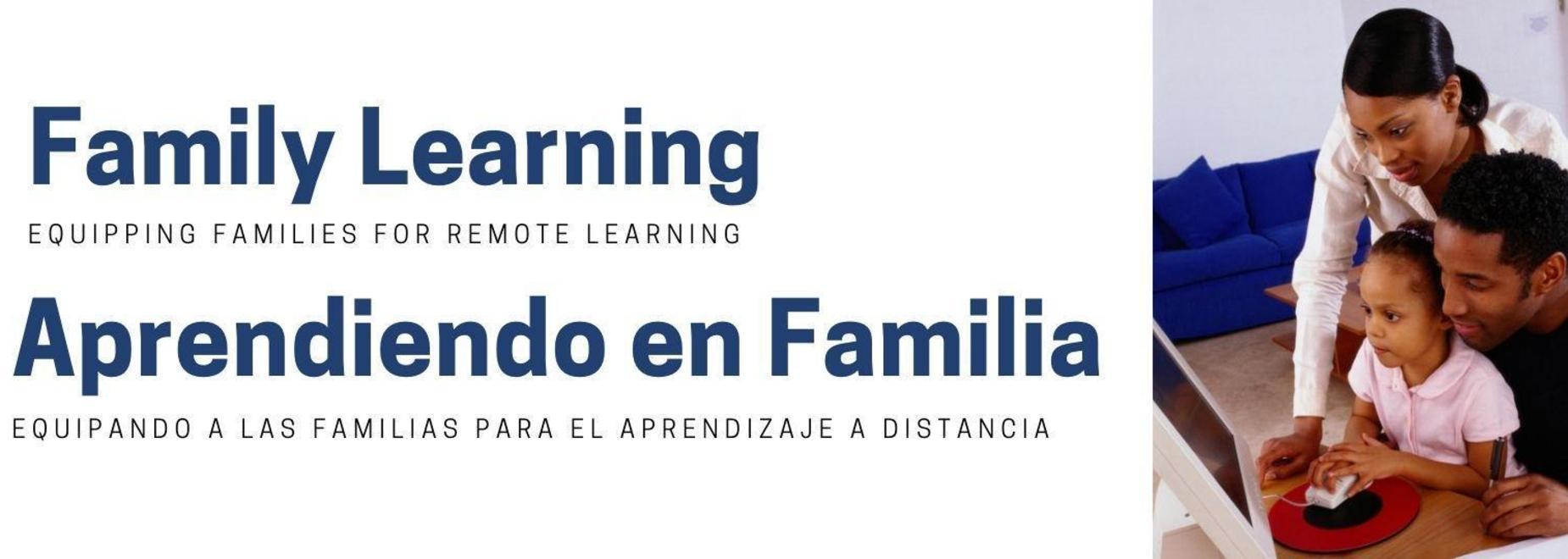 Family learning, equipping families for remote learning. Aprendiendo en familia, equipando a las familias para el aprendizaje a distancia
