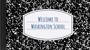 Notebook with a sign that says: Welcome to Washington School