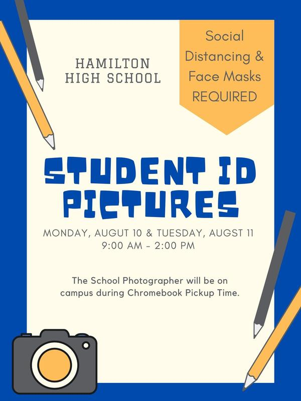 Hamilton High School Student ID Pictures Flyer. The school photographer will be on campus during Chromebook pickup time.  Monday, August 10 & Tuesday, August 11 from 9:00 AM to 2:00 PM