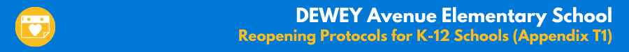 DEWEY Avenue Elementary School - Reopening Protocols for K-12 Schools (Appendix T1)