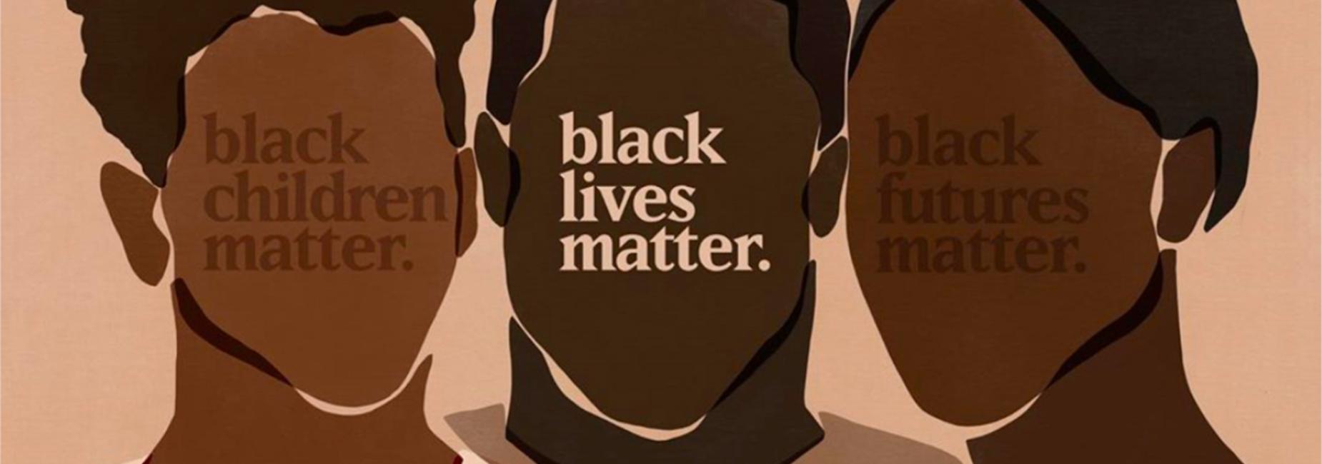 BLACK CHILDREN MATTER, BLACK LIVES MATTER, BLACK FUTURES MATTER