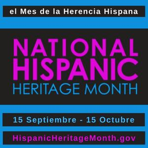 Grahphic in Spanish which says:  National Hispanic Heritage Month, 15 Septiembre - 15 Octubre and provides the URL hispanicheritagemonth.gov
