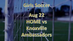 Girls Soccer Aug 22 HOME vs Knoxville Ambassadors