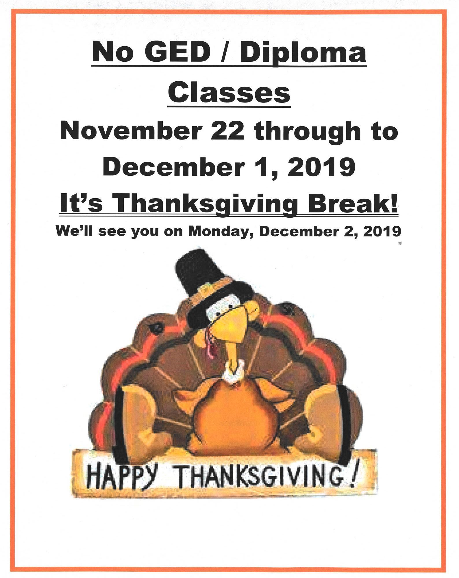 No GED / Diploma Classes November 22 to December 1.  We'll see you December 2 'Happy Thanksgiving!'poster