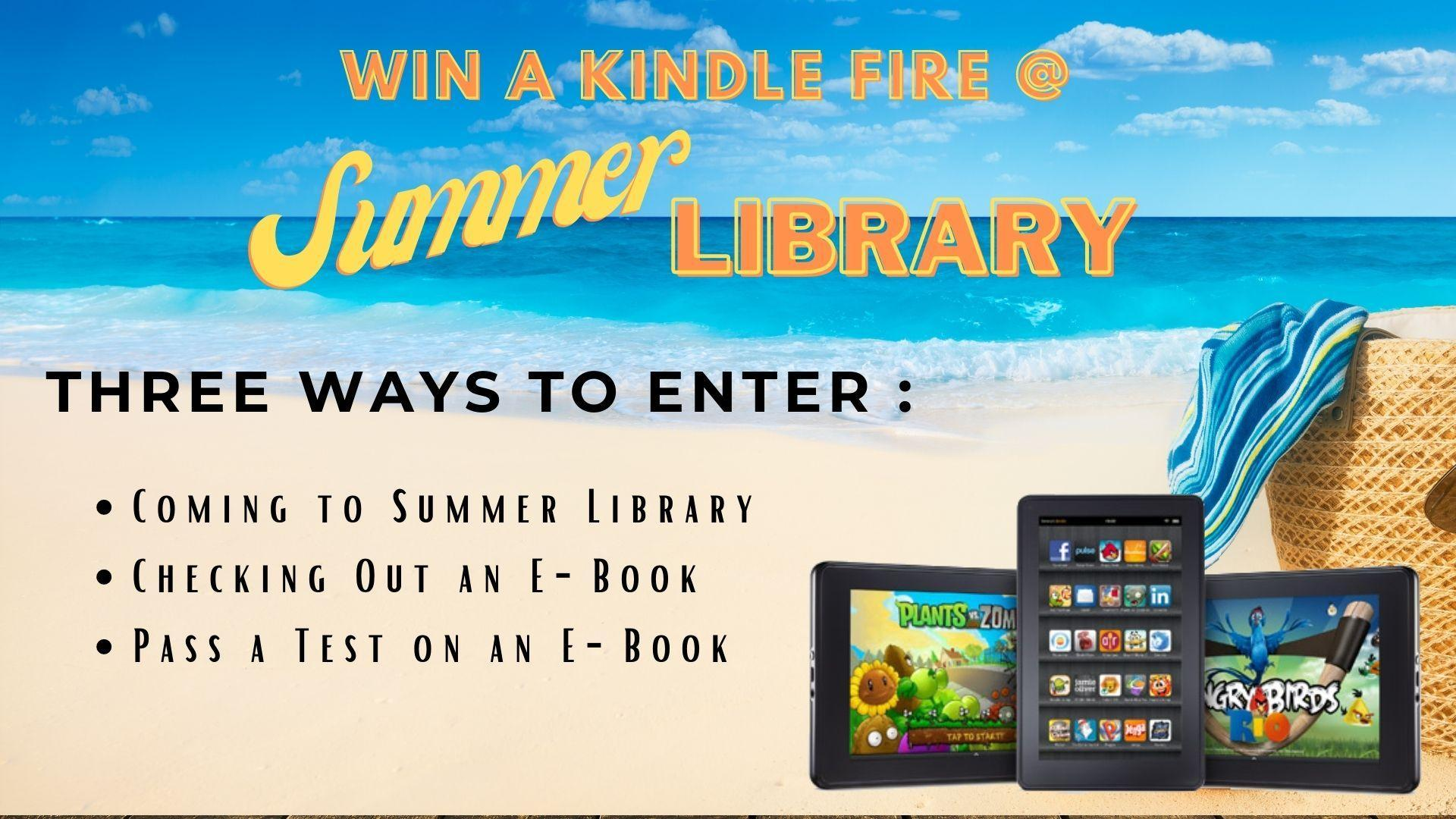 Win a Kindle Fire at Summer Library! Three ways to enter: come to summer library, check out an e-book, and pass a test on an e-book.