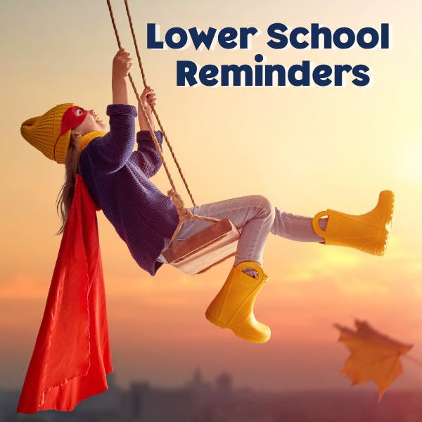 Lower School reminders