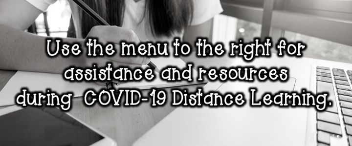 Use the menu to the right for resources and learning plans during Covid-19 Distance Learning.