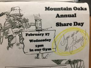 Mountain Oaks Annual Share Day - February 27, Wednesday, 1 PM in our gym.  Sign up in the library.