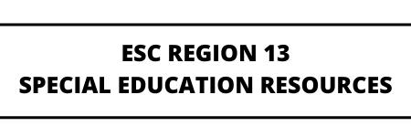 ESC Region 13 Special Education Resources