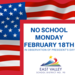 No School Monday, February 18th, in observation of President's Day.