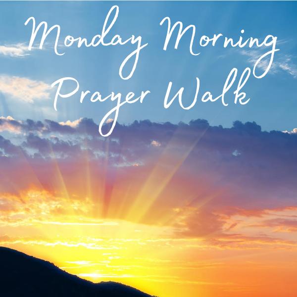 Monday Morning Prayer Walk