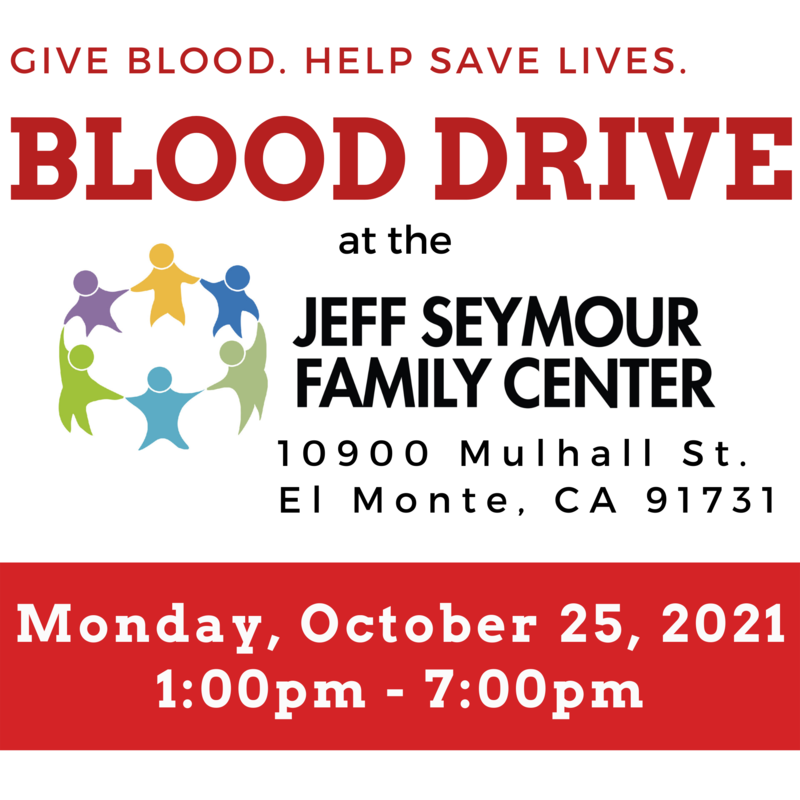 Graphic that reads: Give Blood. Help Save lives. Blood Drive at the Jeff Seymour Family Center located at 10900 Mulhall St. El Monte, CA 91731. Blood Drive is on Monday, October 25 from 1pm - 7pm.