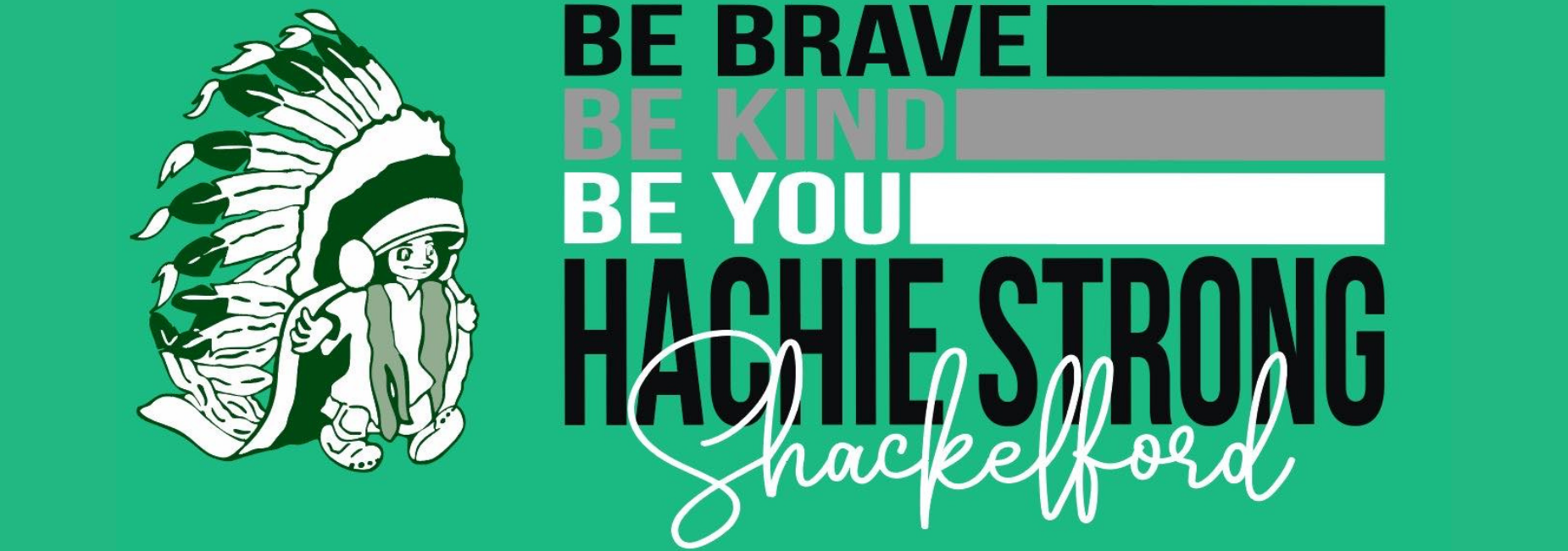 graphic with school logo reads be brave, be kind, be you, hachie strong, shackelford