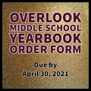 Overlook Middle School Yearbook Orders due by April 30, 2021.