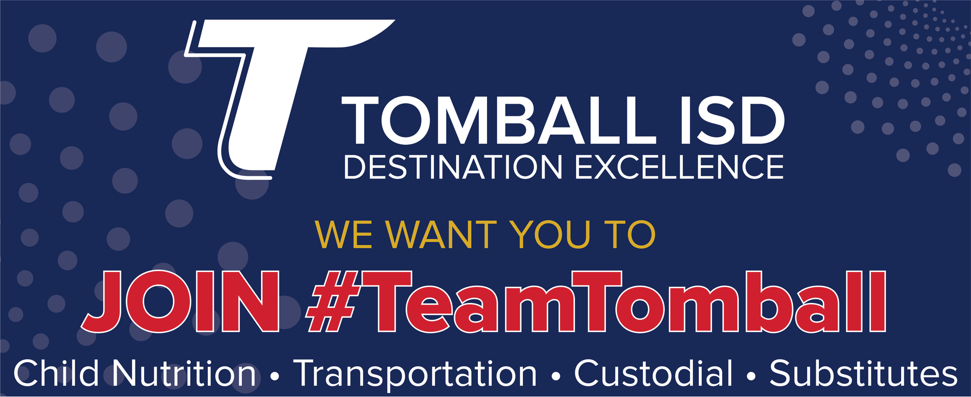 Tomball ISD we want you to join hashtag team tomball, child nutrition• transportation • custodial • substitutes