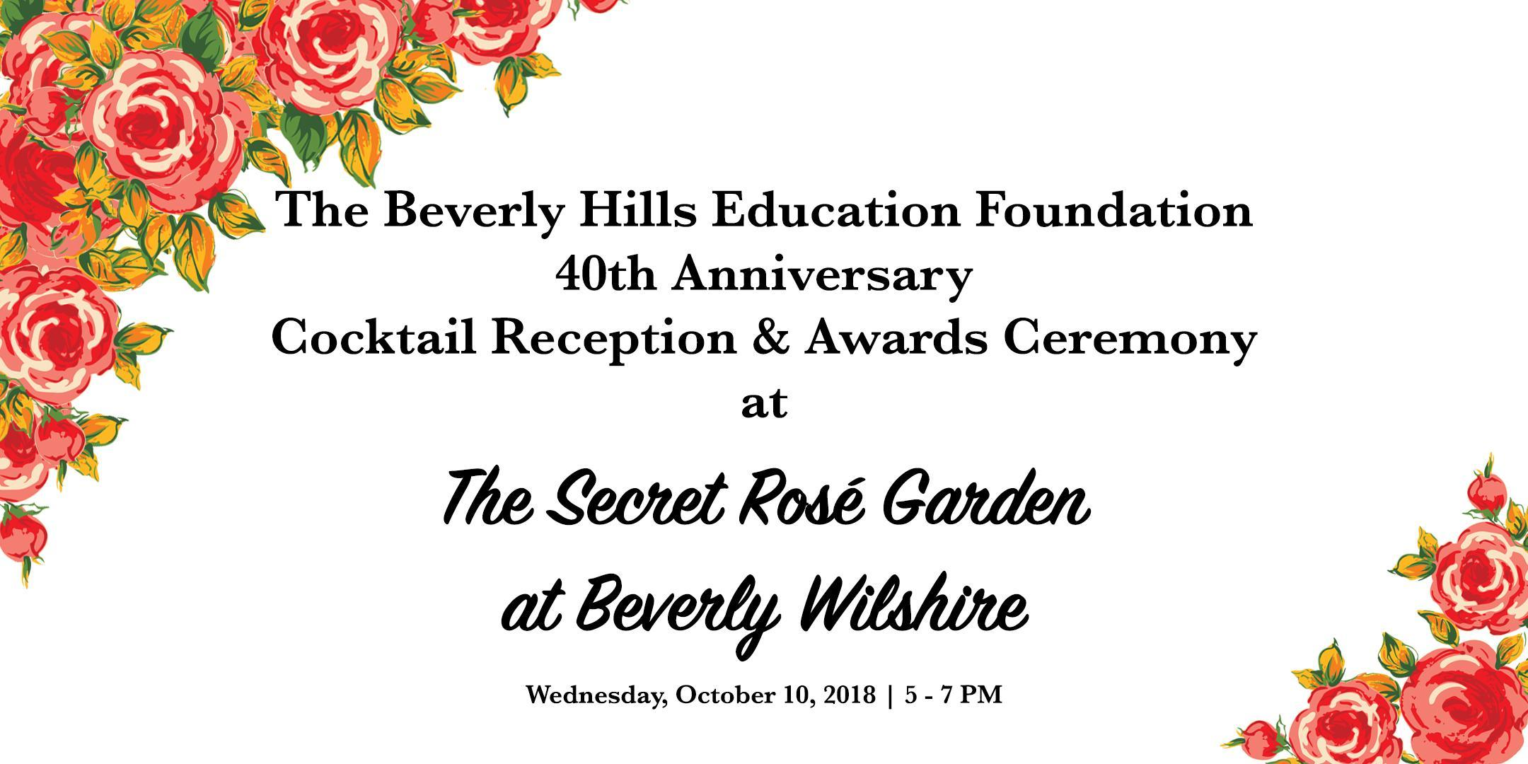 The BHEF 40th Anniversary Coctail Reception and Awards Ceremony at the Secret Rose Garden at Beverly Wilshire