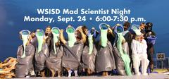 WSISD Mad Scientist Night Monday, Sept. 24 from 6 to 7:30 p.m. in the Brewer Middle School stadium.