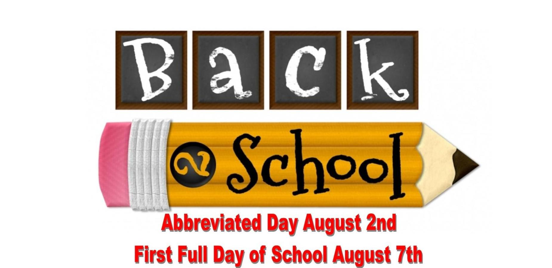 Back to School Abbreviated Day August 2nd First Full Day of School August 7th