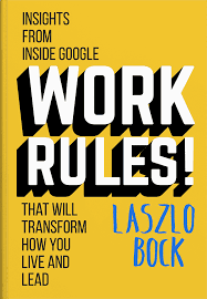 Work Rules! Insights from Inside Google that will Transform How You Live and Lead by Lazlo Bock