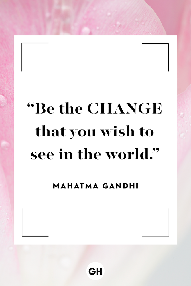 Be the change you wish the world to see