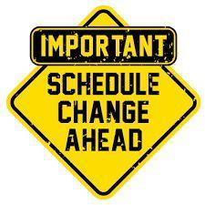 Important Schedule Change Ahead