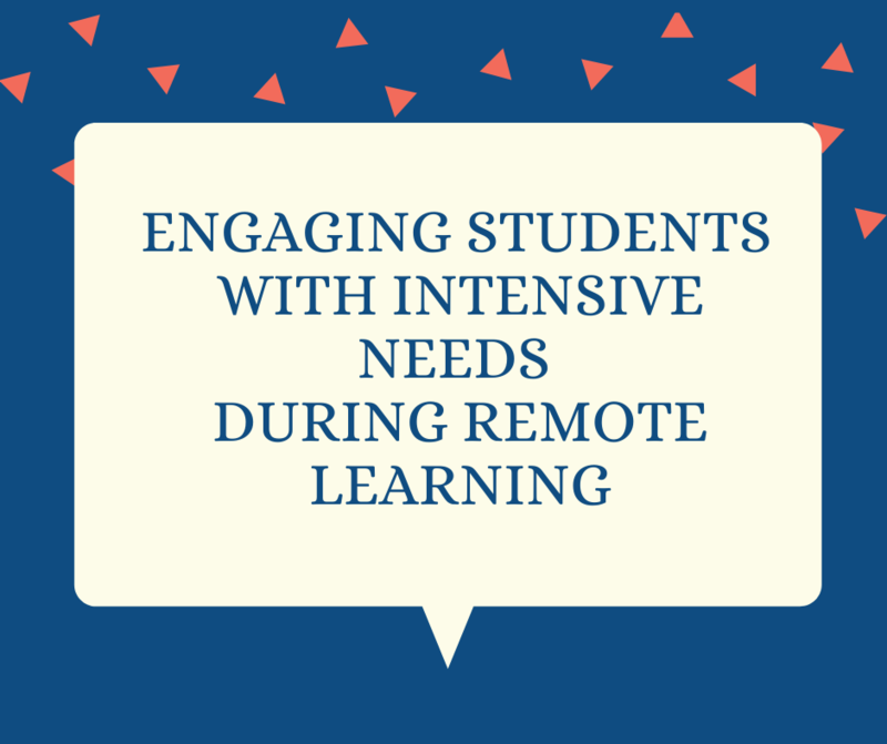 Engaging Students with Intensive Needs During Remote Learning.