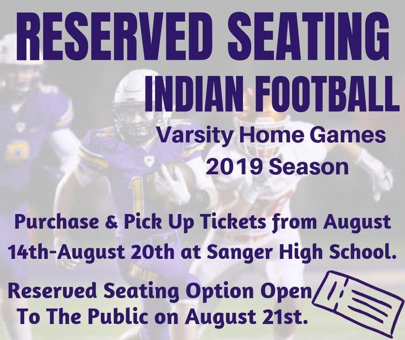 Community members who currently have reserved seating for Indian Football can purchase and pick up their tickets from August 14-August 20 at Sanger High School. Reserved Seating will be open to the public on August 21st. GO INDIANS!