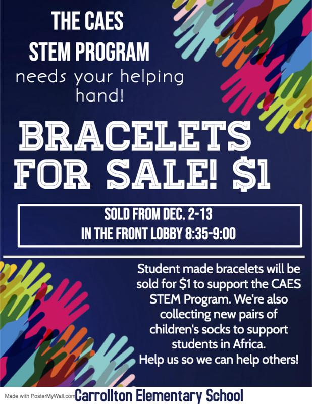 We will be selling student-made bracelets for $1 in the front lobby before school from December 2-13. Proceeds will benefit the STEM program at CAES!