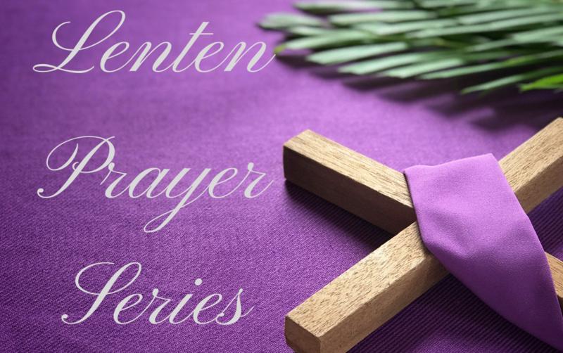 Lenten Prayer Series