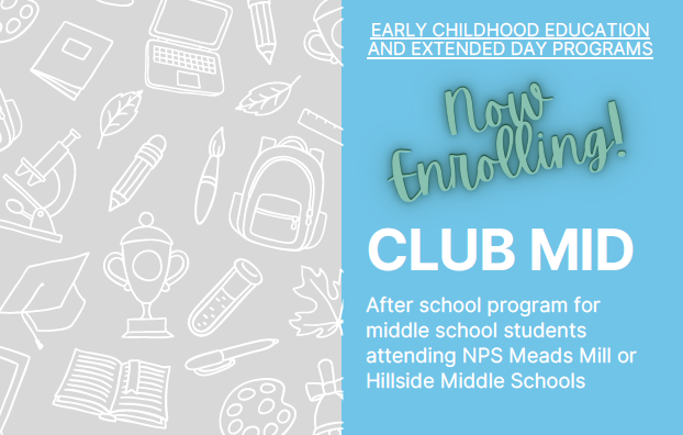 Club Mid is an after-school program for middle school students attending NPS Meads Mill or Hillside Middle Schools.