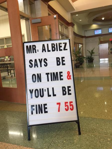 mr. albiez says be on time and you'll be fine sign