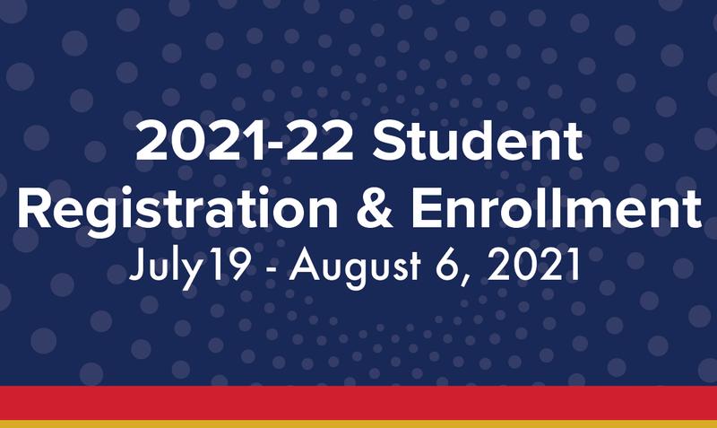 2021-22 Student Registration & Enrollment, July 19 - August 6, 2021