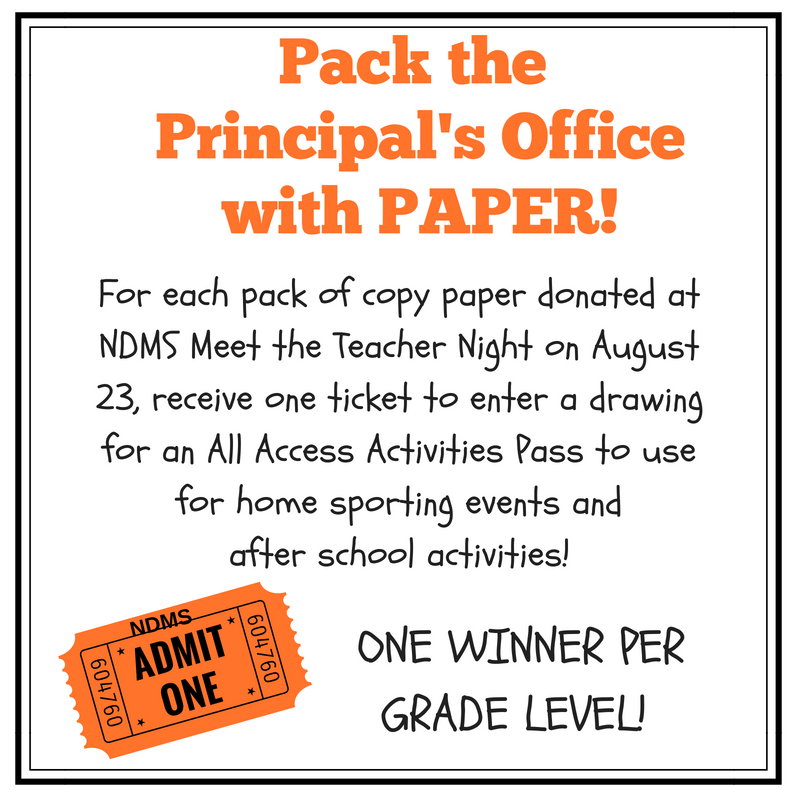 Help NDMS Pack the Principal's Office with Paper! For every pack of copy paper donated on Meet the Teacher Night on August 23, receive a ticket to be entered into a drawing for an All Access Activities Pass to be used at all home sporting events and after school activities. One winner per grade level!