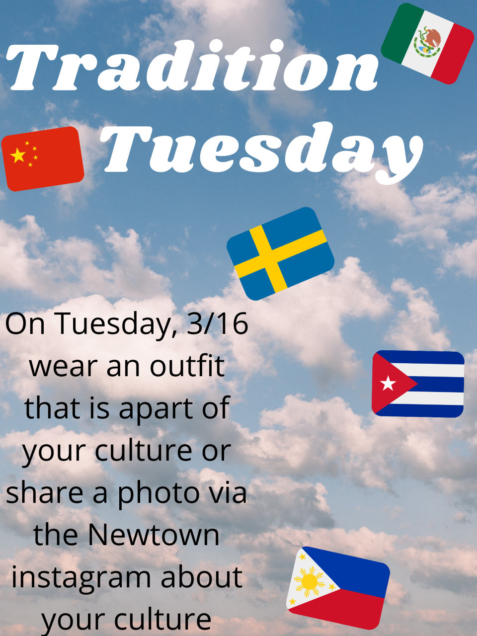 Tue 3/16: Wear an outfit that is a part of your culture or share a photo via the Newtown Instagram about your culture.