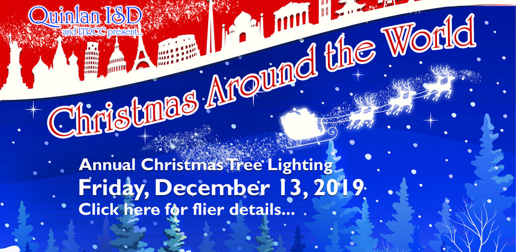 Quinlan ISD and LTRCC present Christmas Around the World, Annual Christmas Tree Lighting, Friday, December 13, 2019, Click here for flier details...