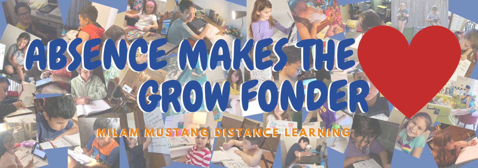 Absence Makes the Heart Grow Fonder. Milam Mustang Distance Learning