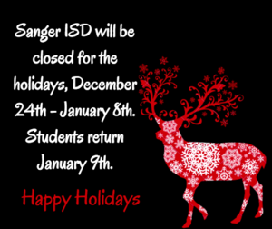 Sanger ISD will be closed for the holidays, December 24th - January 8th. Students return January 9th.